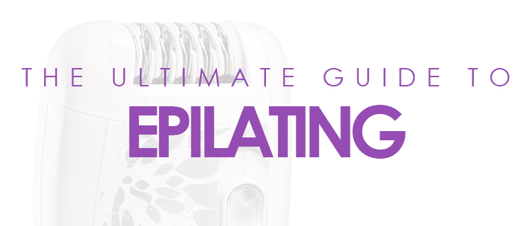 The Ultimate Guide to Epilating