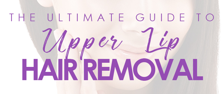 The Ultimate Guide to Upper Lip Hair Removal